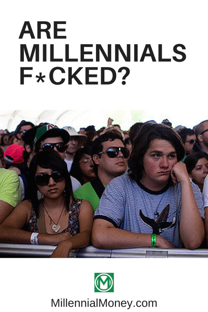 Are Millennials Fucked
