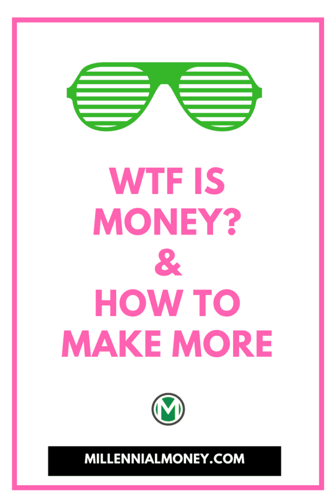 wtf is money and how to make more